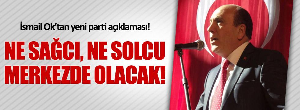 İsmail Ok'tan yeni parti açıklaması
