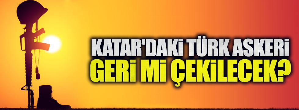 Katar'daki Türk askeri geri mi çekilecek?