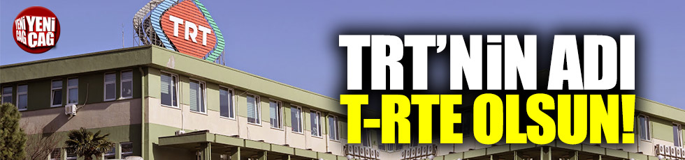TRT'nin adı T-RTE olsun!