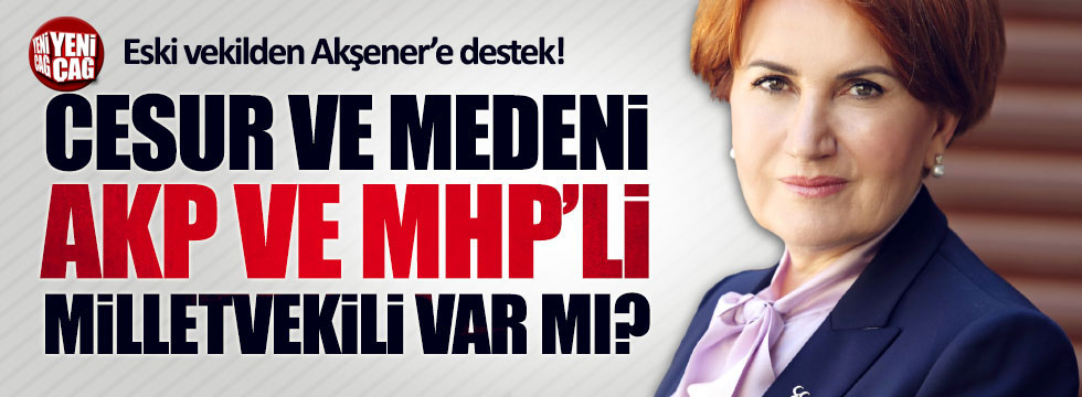 MHP'li Uzunırmak'tan Akşener'e destek