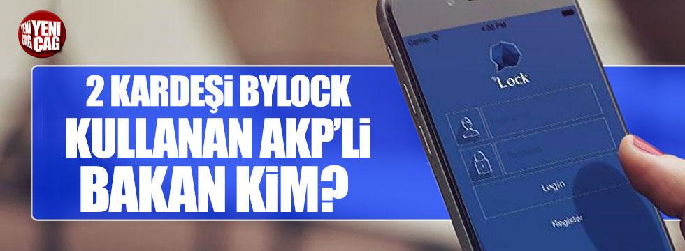 2 kardeşi ByLock kullanan Bakan kim?