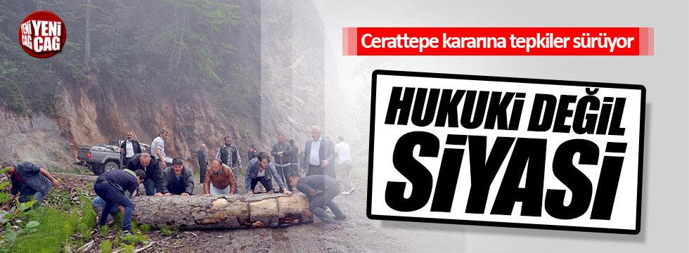 """""""Cerattepe kararı hukuki değil, siyasi"""""""