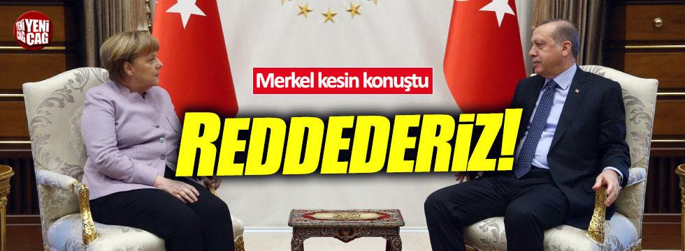 Merkel'den Türkiye açıklaması: Reddederiz
