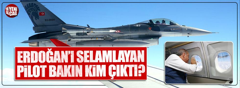 Erdoğan'ı selamlayan pilot bakın kim çıktı?