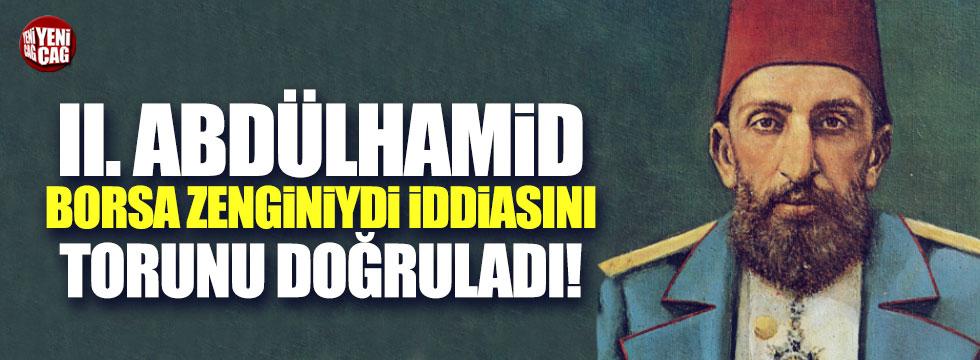 2. Abdülhamid'in borsa zengini olduğunu torunu doğruladı