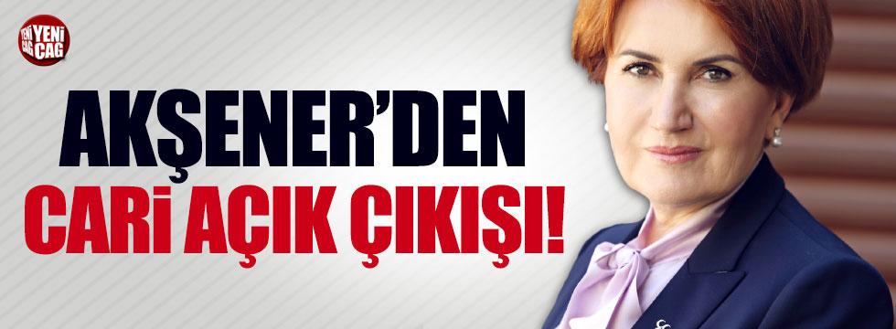 Meral Akşener'den cari açık çıkışı!