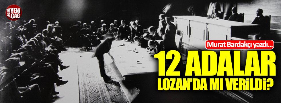 """Bardakçı: """"12 Adalar'ı Lozan'da verdik ama hangi Lozan'da?"""""""