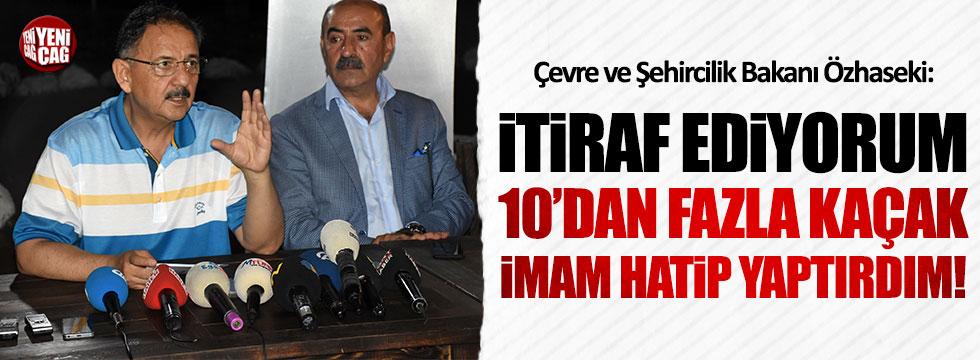 Bakan Özhaseki: İtiraf ediyorum, 10'dan fazla kaçak İmam Hatip okulu yaptırdım