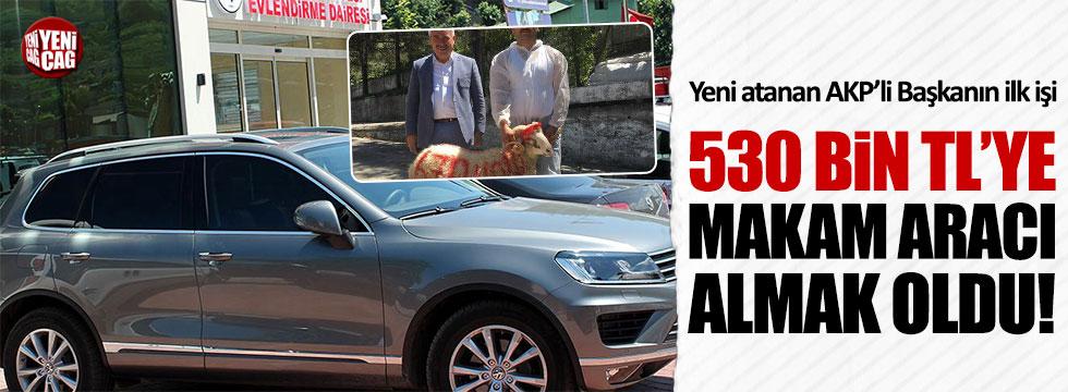 AKP'li Başkan'ın ilk işi 530 bin TL'ye makam aracı almak oldu