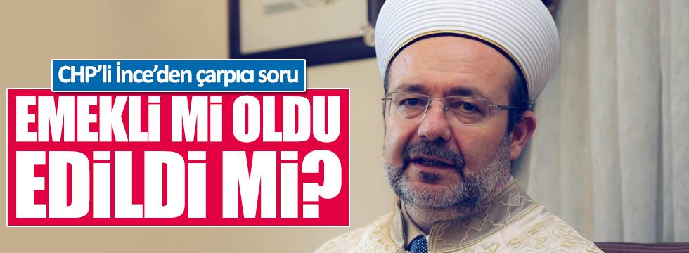 Mehmet Görmez emekli mi oldu, edildi mi?