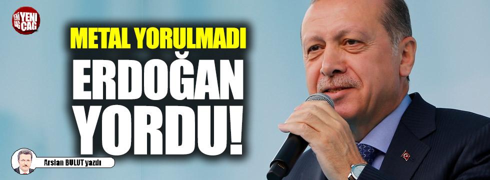 Metal yorulmadı, Erdoğan yordu!