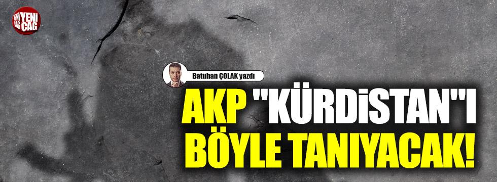 """AKP """"Kürdistan""""ı böyle tanıyacak!"""