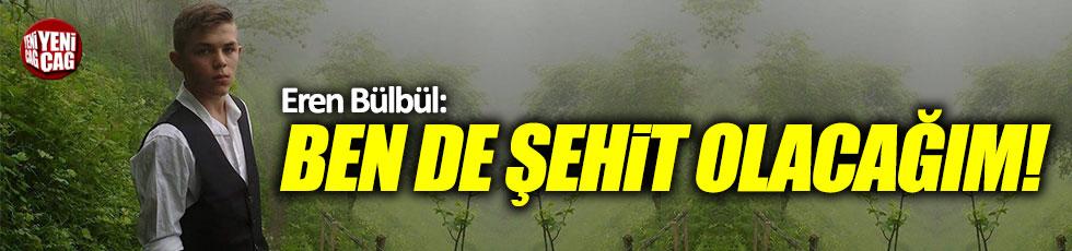 """Eren Bülbül: """"Ben de şehit olacağım..."""""""