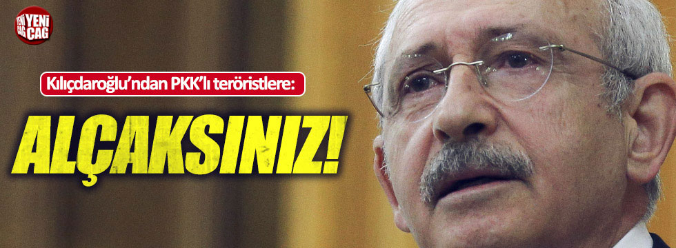 Kılıçdaroğlu'ndan PKK'lı teröristlere: Alçaksınız!