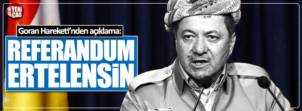 Goran Hareketi, Barzani'den referandumun ertelenmesini talep etti