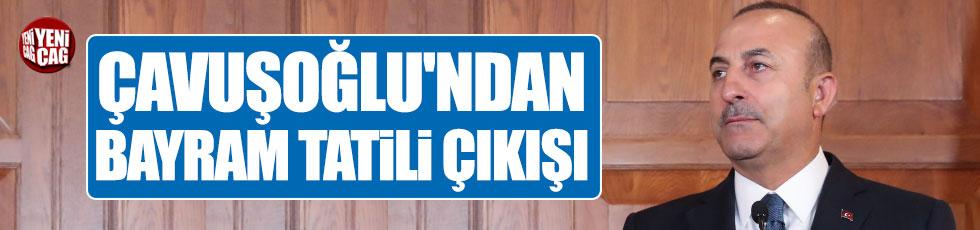 Çavuşoğlu'ndan bayram tatili yorumu