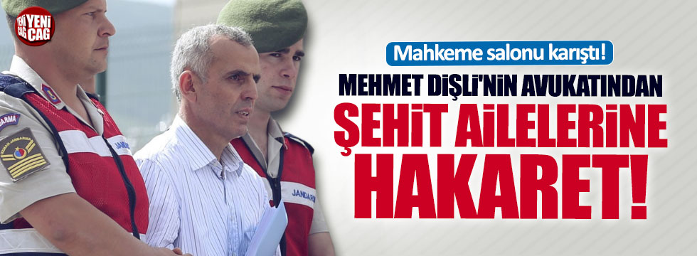 Dişli'nin avukatlarından şehit ailelerine hakaret