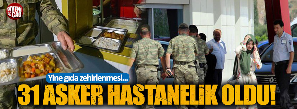 Yine gıda zehirlenmesi... 31 asker hastanelik oldu!