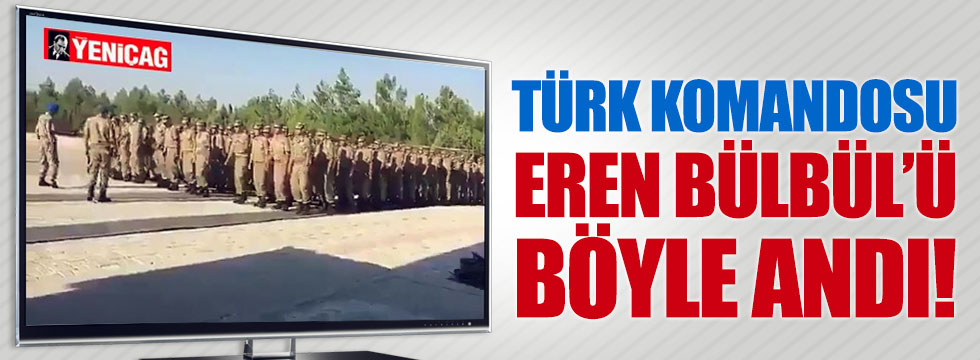 Türk komandosu Eren Bülbül'ü böyle andı!