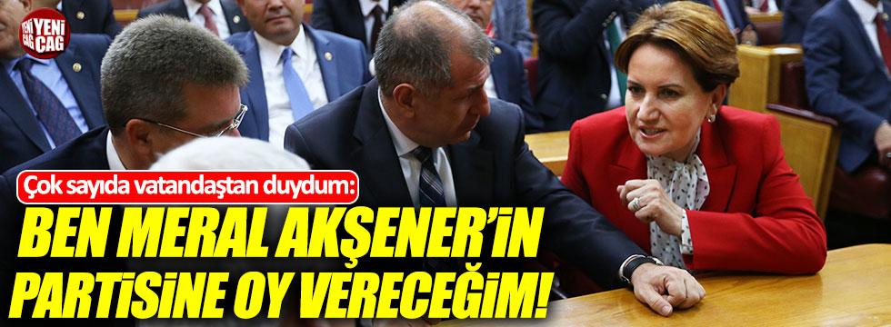 """""""Çok sayıda vatandaştan Meral Akşener'in partisine destek vereceğini bizzat duydum"""""""