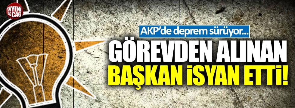 AKP'de görevden alınan başkan isyan etti!