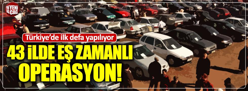 Türkiye'de ilk defa yapılıyor: 43 ilde operasyon