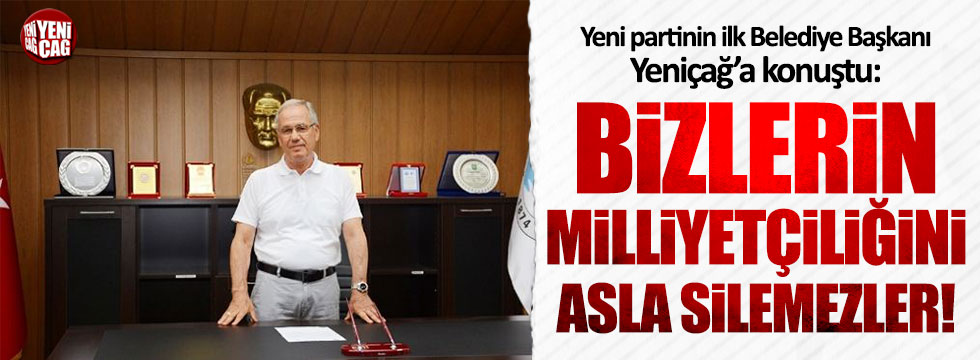 Yeni partinin ilk Belediye Başkanı Yeniçağ'a konuştu