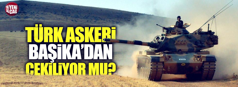 Türkiye Başika'dan çekiliyor mu?