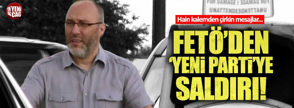 FETÖ'den 'Yeni Parti'ye saldırı!