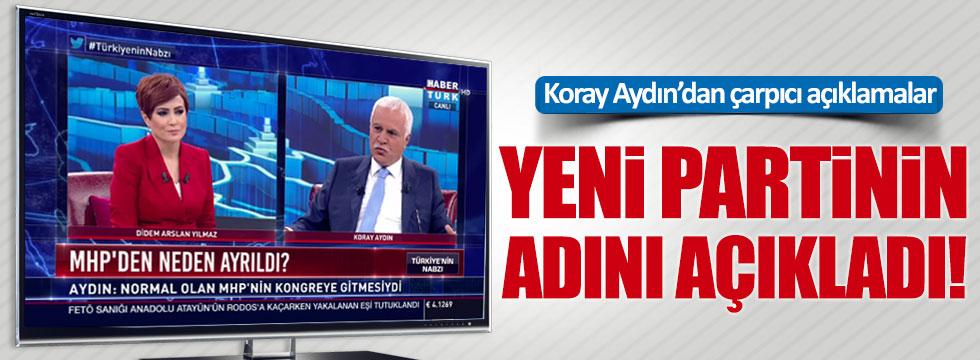 Koray Aydın yeni partinin ismini açıkladı