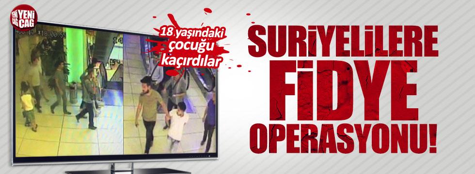 Suriyelilere fidye operasyonu