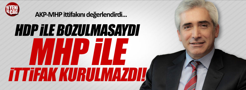 """Ensarioğlu, """"MHP ile olan ittifakta HDP'nin günahı var"""""""