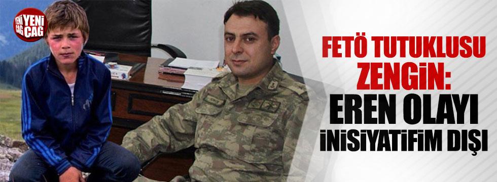 FETÖ tutuklusu Zengin: Eren olayı inisiyatifim dışı