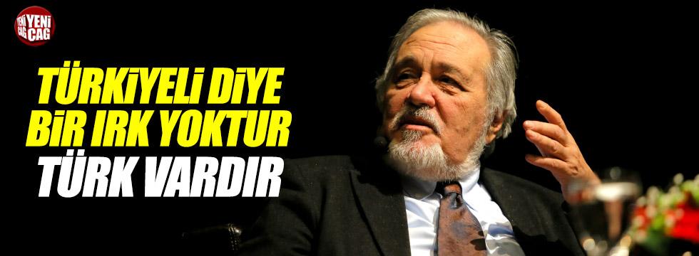 İlber Ortaylı:Türkiyeli diye bir ırk yoktur, Türk vardır