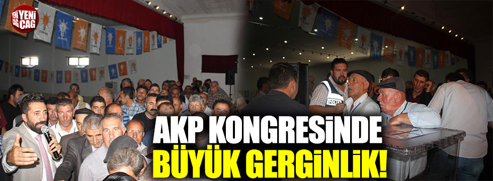 AKP kongresinde büyük gerginlik!