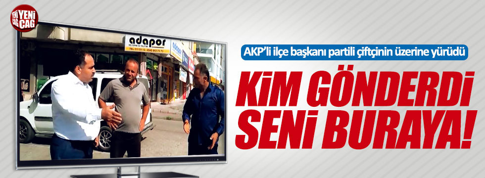 AKP'li ilçe başkanı partili çiftçinin üzerine yürüdü!