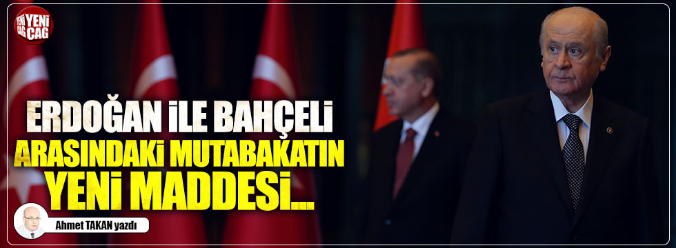 Erdoğan ile Bahçeli arasındaki mutabakatın yeni maddesi...