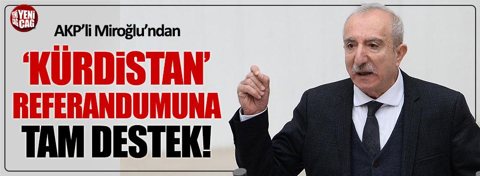 AKP'li Miroğlu'ndan 'Kürdistan' referandumuna tam destek