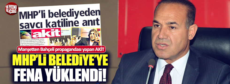 AKİT, MHP'li belediyeye fena yüklendi