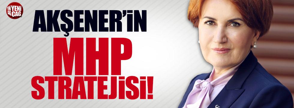 Akşener'in MHP stratejisi!