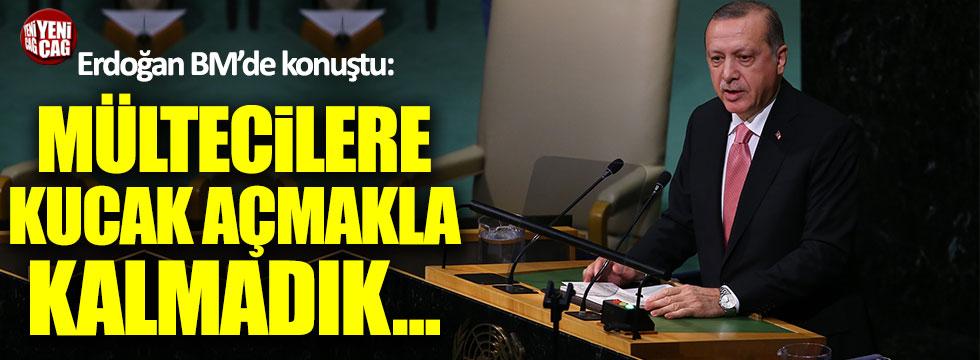 """Erdoğan: """"Mültecilere kucak açmakla kalmadık..."""""""