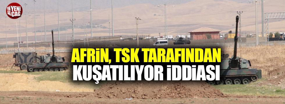 Afrin TSK tarafından kuşatılıyor iddiası