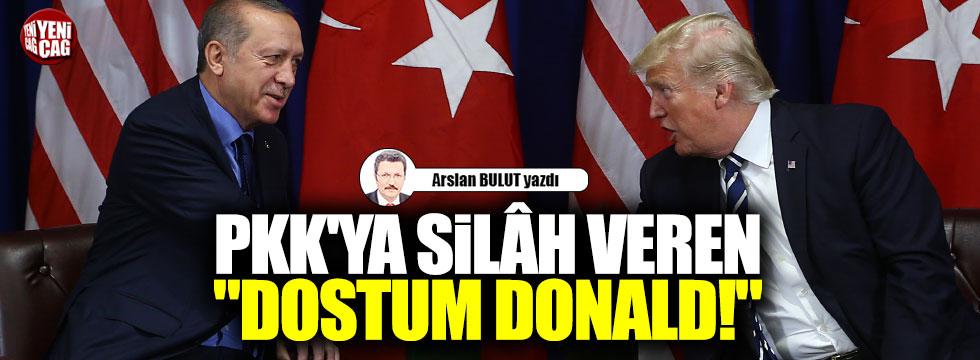 "PKK'ya silâh veren ""Dostum Donald!"""