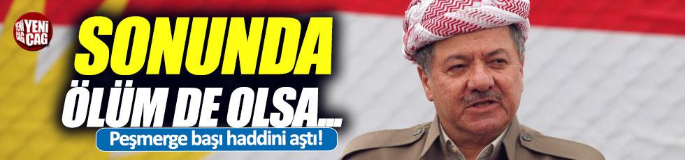 """Barzani haddini aştı: """"Sonunda ölüm de olsa"""""""