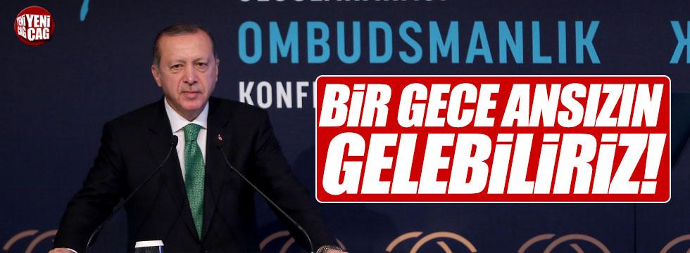 """Erdoğan: """"Bir gece ansızın gelebiliriz"""""""