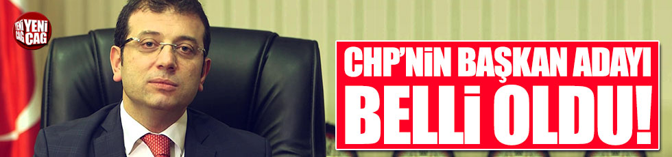 CHP'nin İBB Başkanı adayı belli oldu
