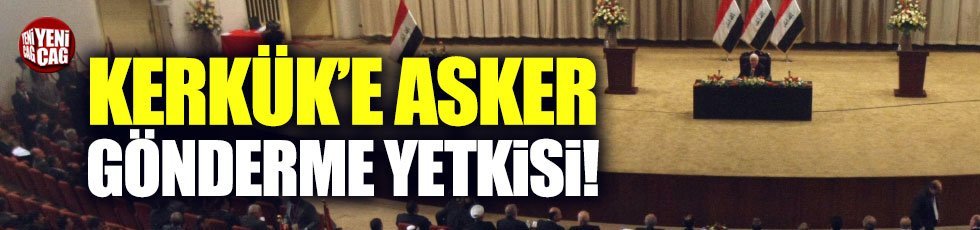Irak Meclisi İbadi'ye Kerkük'e asker gönderme yetkisi verdi!