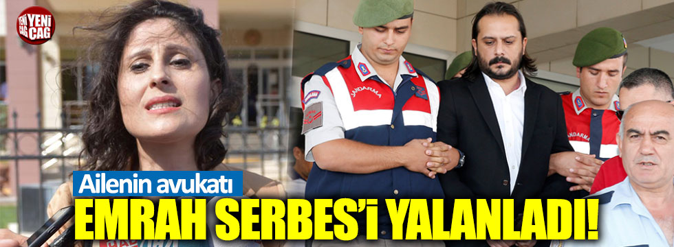 Ailenin avukatı Emrah Serbes'i yalanladı!
