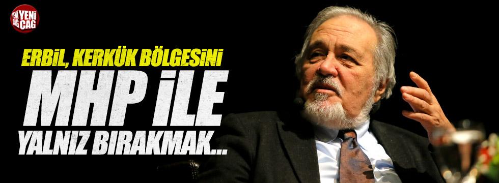 """Ortaylı, """"Kerkük'ü MHP ile yalnız bırakmak..."""""""