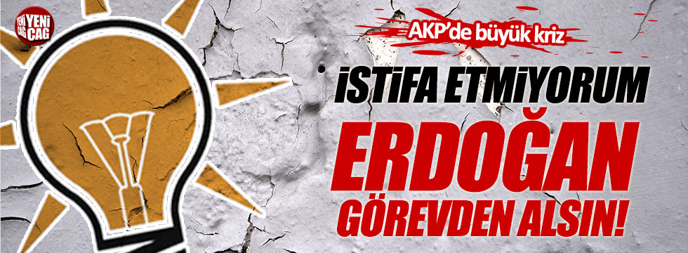 AKP'li Başkan: İstifa etmiyorum, Erdoğan görevden alsın